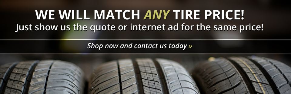 We will match any tire price! Just show us the quote or internet ad for the same price!
