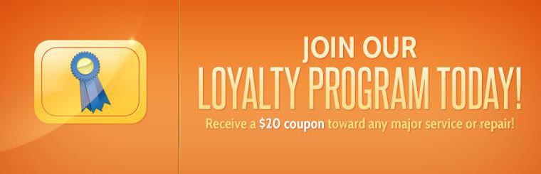 Join our loyalty program today and receive a $20 coupon toward any major service or repair! Contact us for details.