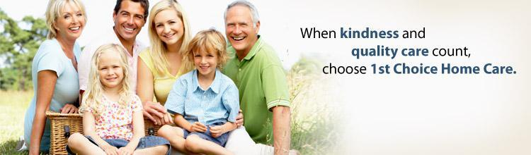 When kindness and quality care count, choose 1st Choice Home Care.