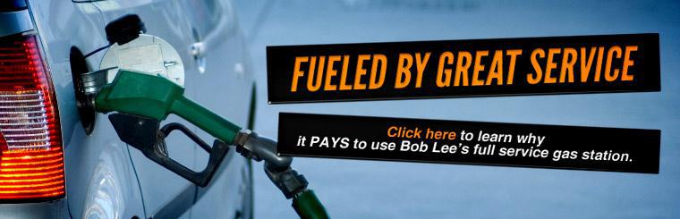 Click here to learn why it pays to use Bob Lee's full service gas station.