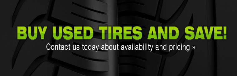 Buy used tires and save! Contact us today about availability and pricing.