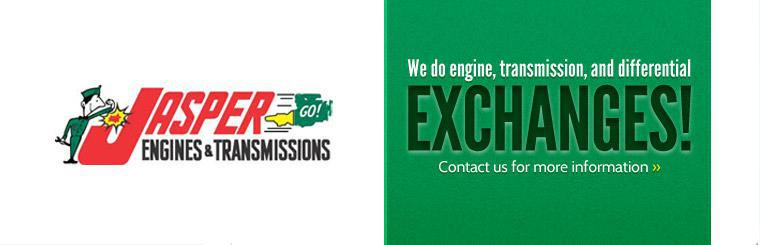 JASPER Engines & Transmissions: We do engine, transmission, and differential exchanges! Contact us for more information.