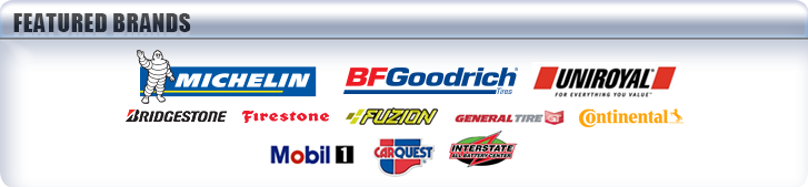We proudly carry tires from Michelin®, BFGoodrich®, Uniroyal®, Bridgestone, Firestone, Fuzion, General, Continental, Mobil 1, CARQUEST, and Interstate Batteries.