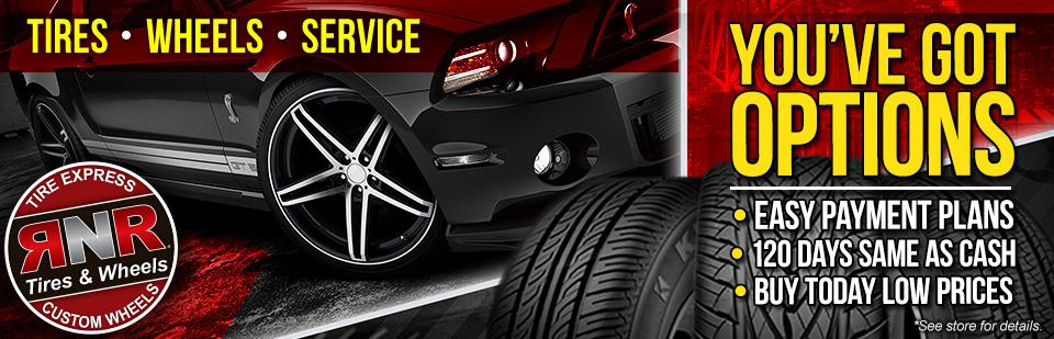 RNR Tires - Wheels - Service, You've Got Options