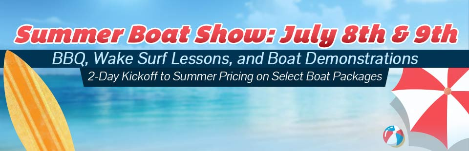 Join us July 8th and 9th for our Summer Boat Show! Click here for details.