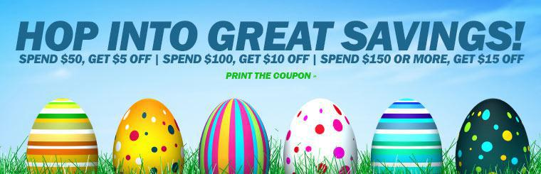 Hop into great savings! Spend $50 and get $5 off, spend $100 and get $10 off, or spend $150 or more and get $15 off! Click here to print the coupon.