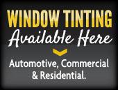 Window Tinting Available Here - Automotive, Commercial, & Residential.