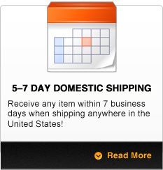 5-7 Day Domestic Shipping: Receive any item within 7 business days when shipping anywhere in the United States!