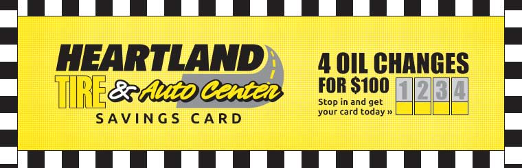 Heartland Tire & Auto Center Savings Card: Get 4 oil changes and 2 tire rotations for only $100! Click here to contact us.