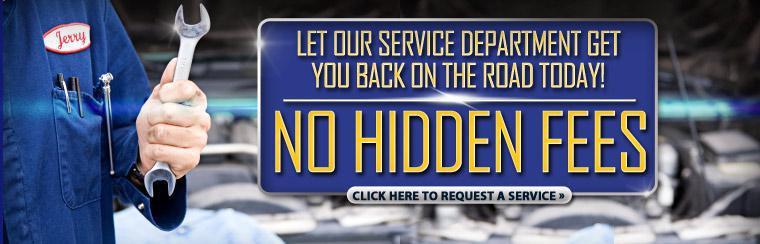 Let our service department get you back on the road today! We've got no hidden fees. Click here to request service today!