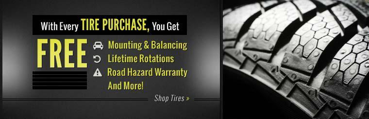With every tire purchase, you get FREE mounting and balancing, lifetime rotations, road hazard warranty, and more! Click here to shop for tires.