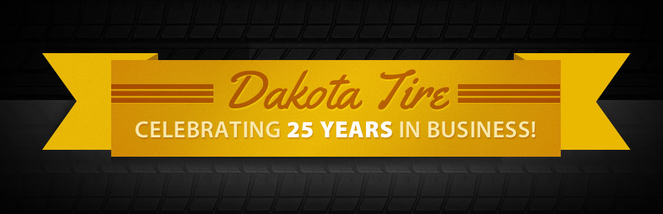 Dakota Tire - Celebrating 25 Years in Business! Click here to read more about us.