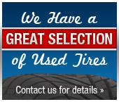 We have a great selection of Used Tires. Contact us for details.