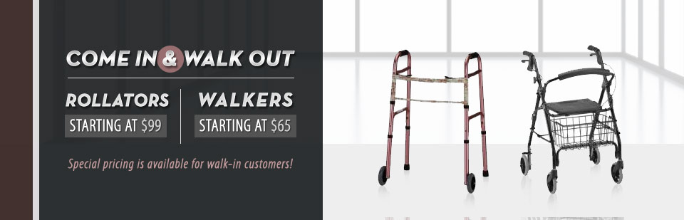 Rollators start at $99 and walkers start at $65!