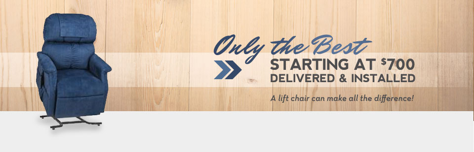 Lift chairs start at just $700!