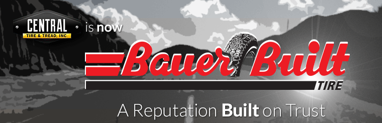 Central Tire & Tread is Now Bauer Built Tire - A Reputation Built on Trust