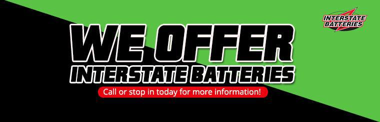We offer Interstate Batteries. Call or stop in today for more information!
