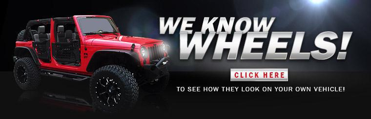 We know wheels! Click here to see how they look on your own vehicle!