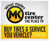 What makes MK tire the place to buy tires and service your vehicles?
