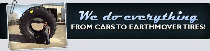 We do everything from cars to earthmover tires!