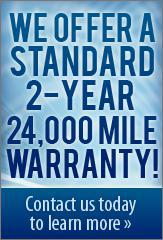 We offer a standard 2-year 24,000 mile warranty! Contact us today to learn more »