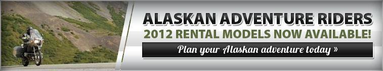 Alaskan Adventure Riders: 2012 Rental Models Now Available! Plan your Alaskan adventure today..