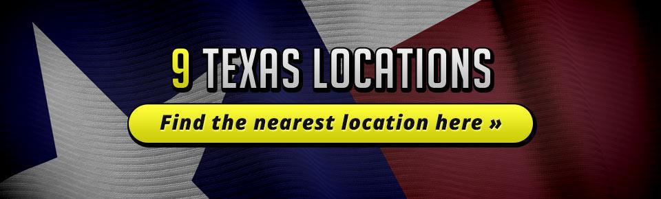 We have 9 Texas locations! Click here to find the nearest location.