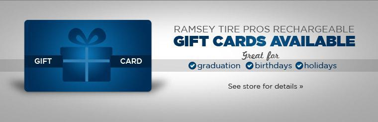 Ramsey Tire Pros rechargeable gift cards are now available! Click here to contact us.