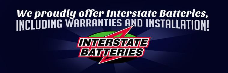 We proudly offer Interstate Batteries, including warranties and installation!