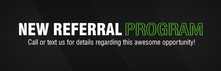 New Referral Program: Call or text us for details regarding this awesome opportunity!