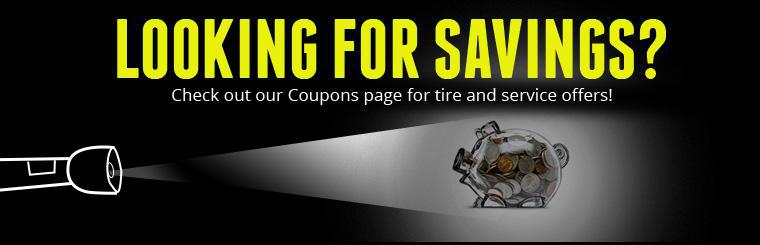 Looking for savings? Check out our Coupons page for tire and service offers!