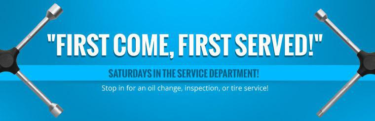 First Come, First Served Service Department Saturdays: Stop in for an oil change, inspection, or tire service!