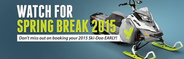 Watch for Spring Break 2015! Don't miss out on booking your 2015 Ski-Doo early!