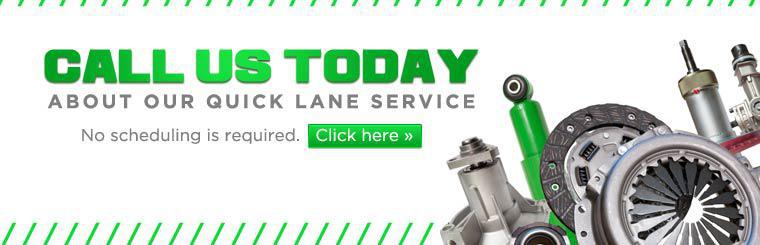 Call us today about our Quick Lane Service! No scheduling is required.