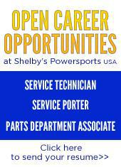 Open Career Opportunities at Shelby's Powersports USA. Service Technician. Service Porter. Parts Department Associate. Click here to send your resume.