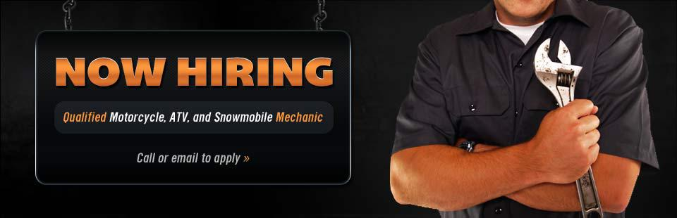 We are now hiring a qualified motorcycle, ATV, and snowmobile mechanic!