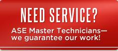 Need service? With ASE Master Technicians, we guarantee our work!