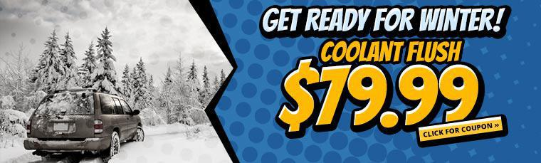 Get ready for winter with a coolant flush for just $79.99. Click here for a coupon.
