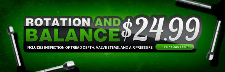 Get a tire rotation and balance for $24.99! Offer includes the inspection of tread depth, valve stems, and air pressure! Click here for a coupon.