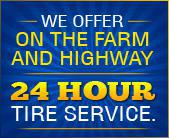 We offer On the Farm and Highway 24 Hour Tire Service.