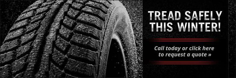 Tread safely this winter! Call today or click here to request a quote on winter tires.