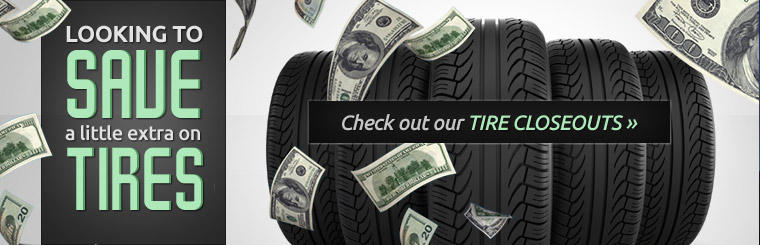Looking to save a little extra on tires? Click here to check out our tire closeouts.