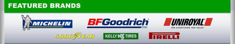 We proudly carry Michelin®, BFGoodrich®, Uniroyal®, Goodyear, Kelly, and Pirelli.