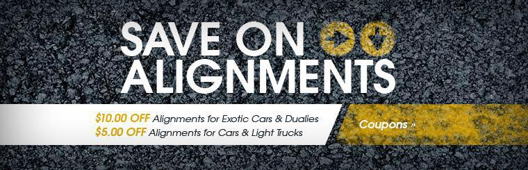 Save on Alignments: Get $10.00 off alignments for exotic cars and dualies or $5.00 off alignments for cars and light trucks!