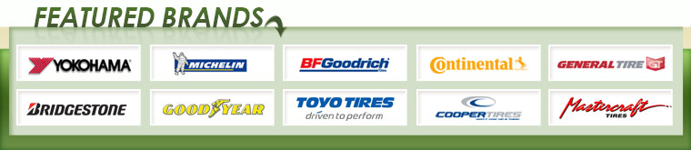 We carry products from Yokohama, Michelin®, BFGoodrich®, Continental, General, Bridgestone, Toyo, Goodyear, Cooper,  and Mastercraft.