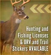 Hunting and Fishing Licenses & ORV and Trail Stickers available.