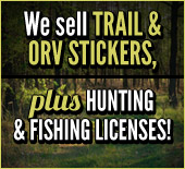 We sell trail & ORV stickers, plus hunting & fishing licenses!