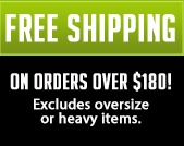 Free shipping on orders over $180! Excludes oversize or heavy items.