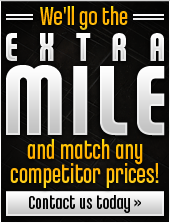 We'll go the extra mile and match any competitor prices! Contact us today!