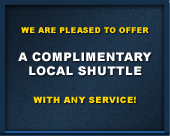 We are pleased to offer a complimentary local shuttle with any service!